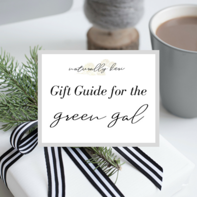 For the Green Gal – Naturally Keri Gift Guides 2017